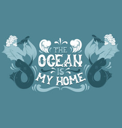 Ocean is my home quote typographical background vector