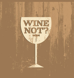 Wine not quote typographical background about vector