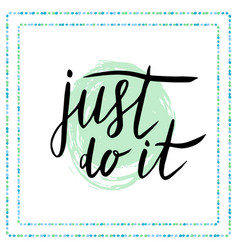 just do it motivational quote in calligraphy vector image