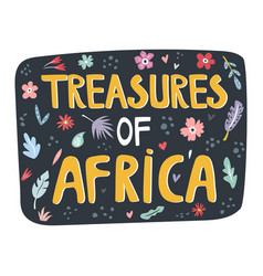 Treasures africa hand drawn slogan vector