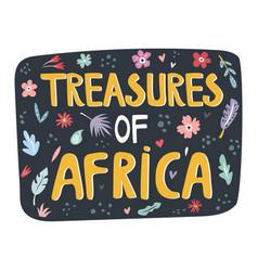 Treasures of africa hand drawn slogan vector