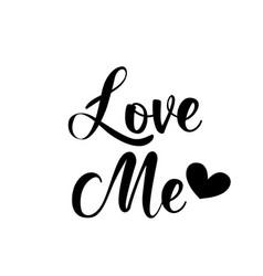 Valentines day quote design - love me vector