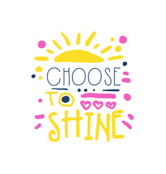 Choose to shine positive slogan hand written vector