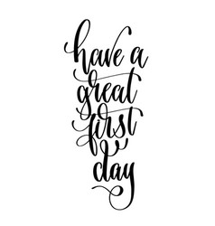 have a great first day - hand lettering vector image