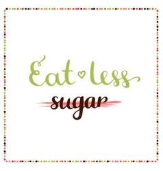 eat less sugar sugar free motivation phrase vector image