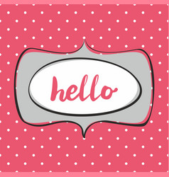 hello sign in frame on polka dots background vector image