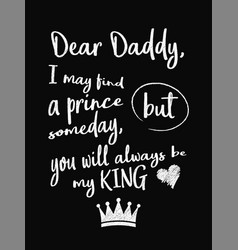 Motivational quote poster dear daddy i may find a vector