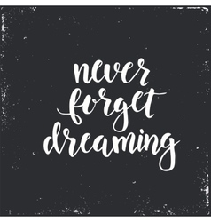 Never Forget Dreaming Conceptual handwritten vector