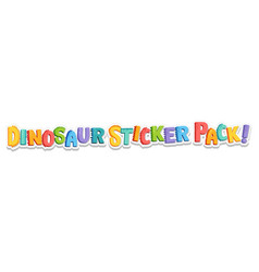 Font design with dinosaur sticker pack word vector