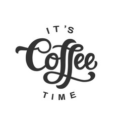 Its coffee time hand written lettering isolated vector