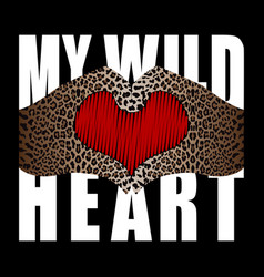 my wild heart t-shirt fashion print with leopard vector image