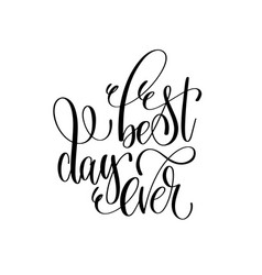Best day ever - hand lettering inscription vector
