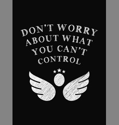 Motivational quote poster dont worry about what vector