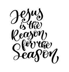 jesus is the reason for the season christian quote vector image