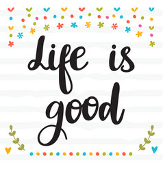 life is good inspirational quote hand drawn vector image