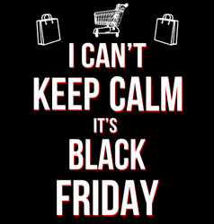 i cant keep calm its black friday poster vector image