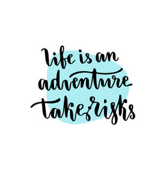 life is an adventure take risks - handwritten vector image vector image