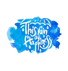 this rain happiness - hand drawn quotes vector image