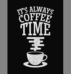 quote coffee poster its always coffee time chalk vector image vector image
