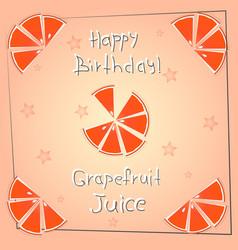 Postcard happy birthday grapefruit juice vector