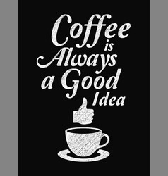quote coffee poster coffee is always a good idea vector image vector image