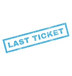 Last Ticket Rubber Stamp vector