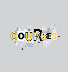 courses creative word over abstract geometric vector image