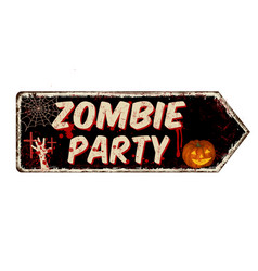 zombie party vintage rusty metal sign vector image
