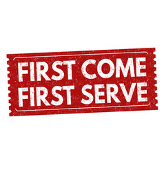 First come serve sign or stamp vector