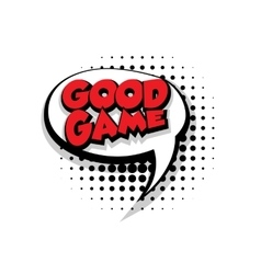Comic text good game sound effects pop art vector image vector image