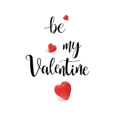 Be my valentine calligraphy realistic strawberry vector