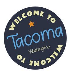 Welcome to tacoma washington vector