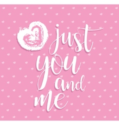 Just you and me of hand calligraphy heart Romantic vector