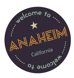 Welcome to anaheim california vector