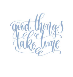 good things take time - hand written lettering vector image