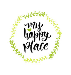 my happy place hand drawn lettering can be used vector image