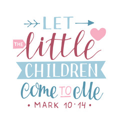 Hand lettering with bible verse let little vector