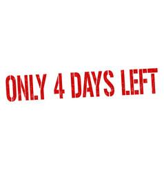 only 4 days left grunge rubber stamp vector image