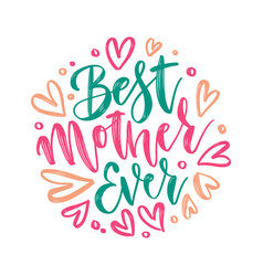 best mother ever - hand lettering happy vector image