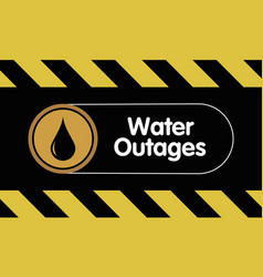 water outages warning sign on black yellow back vector image