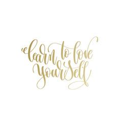 Learn to love yourself - golden hand lettering vector