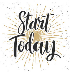start today hand drawn lettering phrase on white vector image