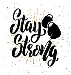Stay strong hand drawn motivation lettering quote vector