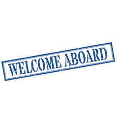 Welcome aboard stamp welcome aboard square grunge vector