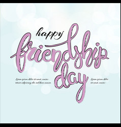 happy friendship day phrase hand drawn lettering vector image vector image