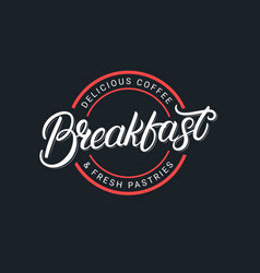 breakfast hand drawn lettering logo vector image