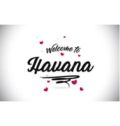 Havana welcome to word text with handwritten font vector