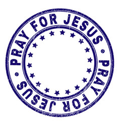 scratched textured pray for jesus round stamp seal vector image