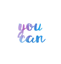 you can watercolor hand written text positive vector image