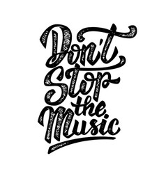 dont stop the music hand drawn lettering phrase vector image